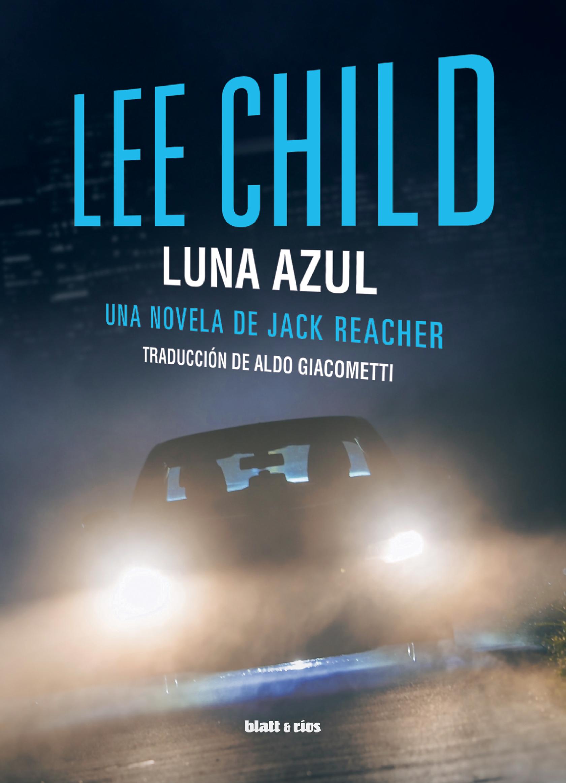 LUNA AZUL | Lee Child - Blatt & Ríos